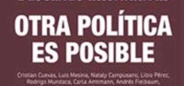 Chile – Presentación del libro OTRA POLÍTICA ES POSIBLE con vídeos de Luis Mesina, Nataly Campusano, Cristian Cuevas, Carla Amtmann y Doris González.