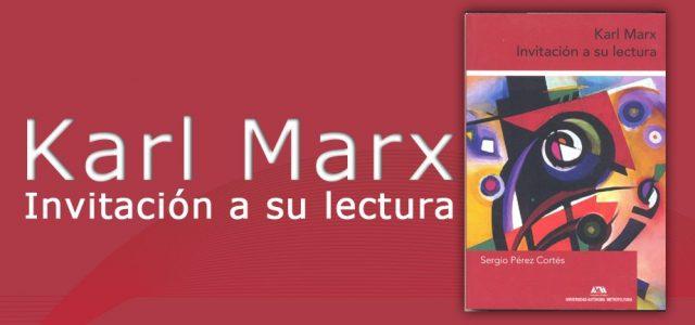 Leer Marx a 200 años de su nacimiento. La Invitación a su lectura de Sergio Pérez Cortés